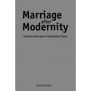 Marriage after Modernity by Professor Adrian Thatcher