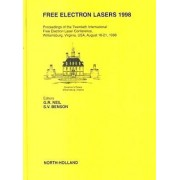 Free Electron Lasers 1998 1998: Proceedings of the Twentieth International Free Electron Laser Conference, Williamsburg, VA, USA, August 16-21, 1998 by G.R. Neil