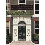 The Town House in Georgian London by Rachel Stewart