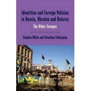 Identities and Foreign Policies in Russia, Ukraine and Belarus by Valentina Feklyunina