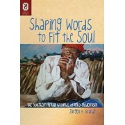 Shaping Words to Fit the Soul by Jurgen E Grandt