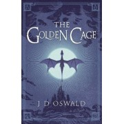 The Golden Cage: The Ballad of Sir Benfro Book 3 by J.D. Oswald