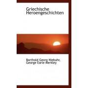 Griechische Heroengeschichten by George Earle Merkley Bar Georg Niebuhr