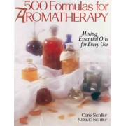 500 Formulas For Aromatherapy by Carol Schiller