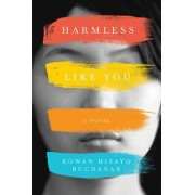 Harmless Like You - A Novel by Rowan Hisayo Buchanan