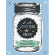 Wit and Wisdom from the Kitchen: A Lifetime of Cooking Knowledge, Passed Down from Generations of Food Lovers