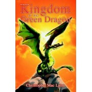 Kingdom of the Green Dragon by Christopher Mac Lairn