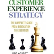 Customer Experience Strategy-The Complete Guide from Innovation to Execution- Hard Back by Lior Arussy