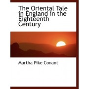 The Oriental Tale in England in the Eighteenth Century by Martha Pike Conant