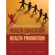 Teaching Strategies for Health Education and Health Promotion by Arlene J. Lowenstein