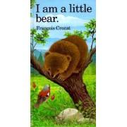 I am a Little Bear by Francois Crozat