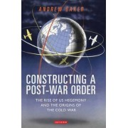 Constructing a Post-war Order by Andrew Baker