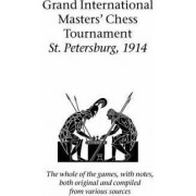Grand International Masters' Chess Tournament St. Petersburg, 1914 by Emanuel Lasker