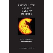 Radical Evil and the Scarcity of Hope by Martin Beck Matustik