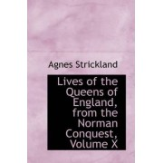 Lives of the Queens of England, from the Norman Conquest, Volume X by Agnes Strickland