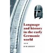 Language and History in the Early Germanic World by Dennis Howard Green