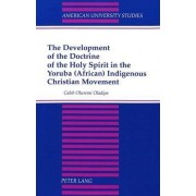 The Development of the Doctrine of the Holy Spirit in the Yoruba (African) Indigenous Christian Movement by Caleb Oluremi Oladipo