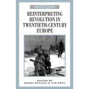 Reinterpreting Revolution in Twentieth-Century Europe by M Donald