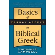 Basics of Verbal Aspect in Biblical Greek by Constantine R. Campbell