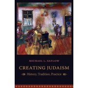 Creating Judaism by Michael L. Satlow