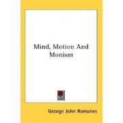 Mind, Motion and Monism by George John Romanes