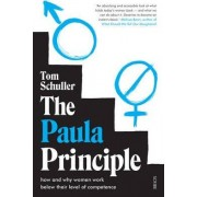 The Paula Principle: How and Why Women Work Below Their Level of Competence by Tom Schuller