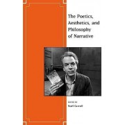 The Aesthetics, Poetics, and Philosophy of Narrative by Noel Carroll