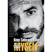 "Keep Calm and Love Myself: ""My Gripping and Very Raw Account of Learning the Hard Way and Finally Understanding How to Face My Demons to Stop My"