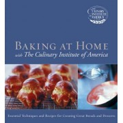 Baking at Home with the Culinary Institute of America by The Culinary Institute of America (CIA)