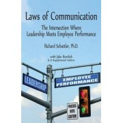 Laws of Communication the Intersection Where Leadership Meets Employee Performance by Richard Schuttler
