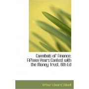 Cannibals of Finance; Fifteen Years Contest with the Money Trust. 6th Ed by Arthur Edward Stilwell