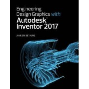 Engineering Design Graphics with Autodesk Inventor 2017 by James D. Bethune