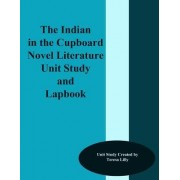 The Indian in the Cupboard Novel Literature Unit Study and Lapbook by Teresa Ives Lilly
