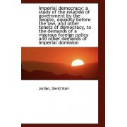 An Imperial Democracy; A Study of the Relation of Government by the People, Equality Before the Law by Jordan David Starr