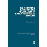 Re-Thinking Kinship and Feudalism in Early Medieval Europe by Stephen D. White