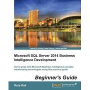 Microsoft SQL Server 2014 Business Intelligence Development Beginner's Guide by Reza Rad