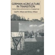 German Agriculture in Transition? by Geoff A. Wilson