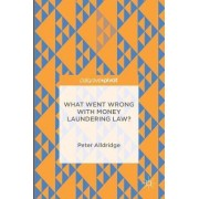 What Went Wrong with Money Laundering Law? 2016 by Peter Alldridge