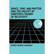 Space, Time, and Matter and the Falsity of Einstein's Theory of Relativity by Kamen George Kamenov