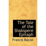 The Tale of the Shakspere Epitaph by Francis Bacon