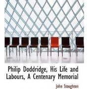 Philip Doddridge, His Life and Labours, a Centenary Memorial by John Stoughton