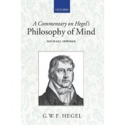 A Commentary on Hegel's Philosophy of Mind by M J Inwood