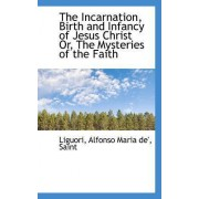 The Incarnation, Birth and Infancy of Jesus Christ Or, the Mysteries of the Faith by Patricia Liguori