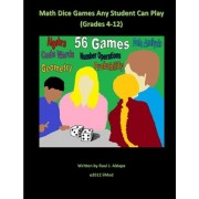 Math Dice Games Any Student Can Play (Grades 4-12) by Raul J Aldape