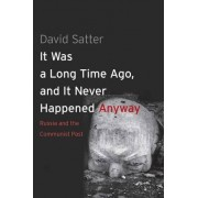 It Was a Long Time Ago, and it Never Happened Anyway by David Satter