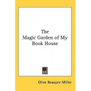 The Magic Garden of My Book House by Olive Beaupre Miller