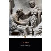 On the Good Life by Marcus Tullius Cicero