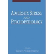 Adversity, Stress and Psychopathology by Bruce P. Dohrenwend