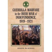 Guerrilla Warfare in the Irish War for Independence, 1919-1921 by Joseph McKenna