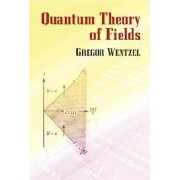 Quantum Theory of Fields by Gregor Wentzel